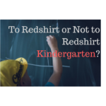 To Redshirt or Not to Redshirt Kindergarten?